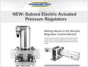 Pressure Tech Electrically-Actuated Subsea Pressure Regulators